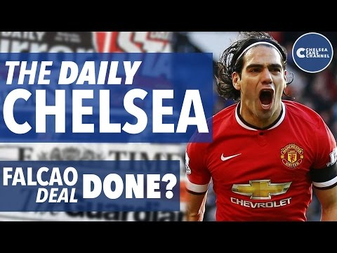 THE DAILY CHELSEA! - FALCAO DEAL FINALLY DONE? - Chelsea Transfer Roundup