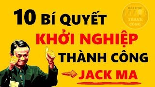 10 Bí Quyết Khởi Nghiệp Thành Công từ tỷ phú Jack Ma - Bài Học Thành Công