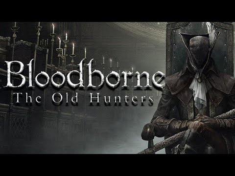 Bloodborne: The Old Hunters - Злое дополнение (Обзор)