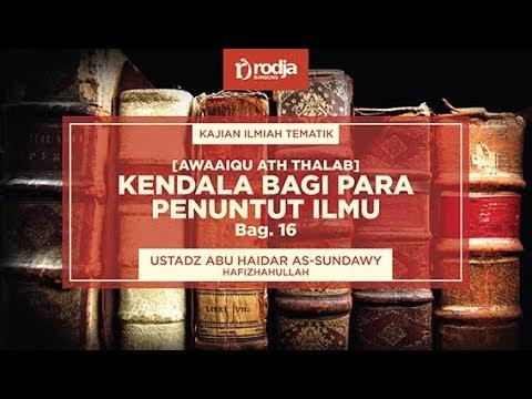Kendala Bagi Para Penuntut Ilmu bag: 16 | Ustadz Abu Haidar As-Sundawy