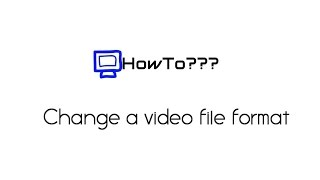 How to change video file formats | Any video convertor