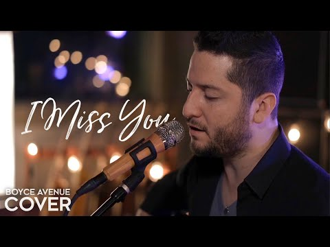 I Miss You - Clean Bandit ft. Julia Michaels (Boyce Avenue Acoustic cover) on Spotify & iTunes