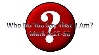 Who Do You Say That I Am? - Richmond Church of Christ, Richmond KY