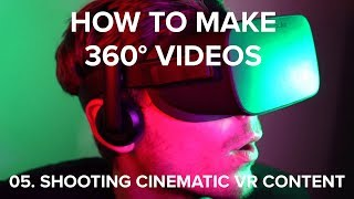 How to Make 360° Videos (VR) Crash Course - 05. Shooting Cinematic VR Content