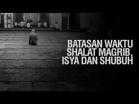 Batasan Waktu Shalat Magrib, Isya dan Shubuh - Ustadz Ahmad Zainuddin Al-Banjary