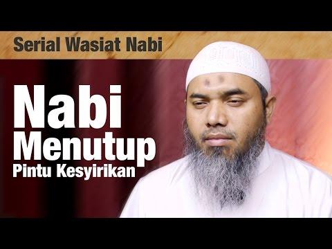 Serial Wasiat Nabi : Episode 88 , Nabi Menutup Pintu Kesyikiran - Ustadz Afifi Abdul Wadud