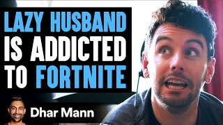 Husband's Addicted To Fortnite, Wife Teaches Him Important Lesson | Dhar Mann
