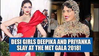 Desi girls Deepika and Priyanka slay at the Met Gala 2018!