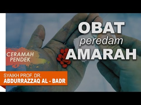 Ceramah Pendek: Obat Peredam Amarah - Oleh Syaikh Prof. Dr. Abdur Razzaq Al - Badr