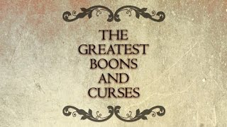 The Greatest Boons and Curses | EPIFIED
