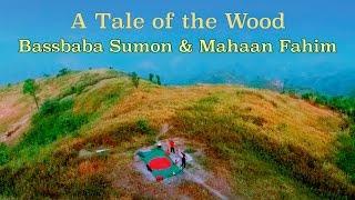 A Tale of the Wood - Bassbaba Sumon & Mahaan Fahim