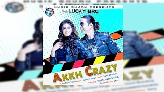 AKKH CRAZY | LUCKY BRO | FULL OFFICIAL PUNJABI HD VIDEO SONG 2017 | MUSIC SHURU