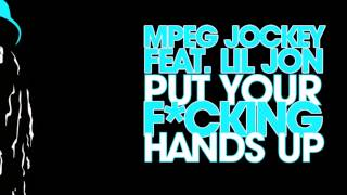 MPEG Jockey ft. Lil Jon - Put Your Fucking Hands Up.