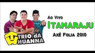 Trio da Huanna - Ao Vivo Itamaraju Axé folia  Berg DJ Mix