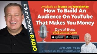 Derral Eves, How To Build An Audience On YouTube That Makes You Money