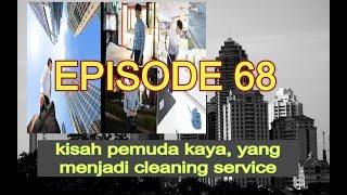 KISAH PEMUDA KAYA YANG JADI CLEANING SERVICE,EPISODE 68