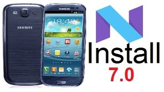 Install Android 7.0 Nougat on the Galaxy S3 i9300