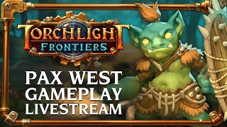 Torchlight Frontiers | PAX West Gameplay Livestream