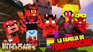 LA FAMILIA DE TODOMOCHO!! - EL SHOW DE LAS FUSIONES