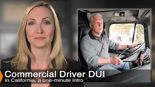 Commercial Drivers With A DUI | Vehicle Code 23152(d) VC
