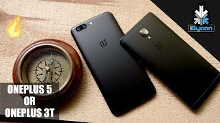 OnePlus 5 or OnePlus 3T ? Which One ? Should You Upgrade ?