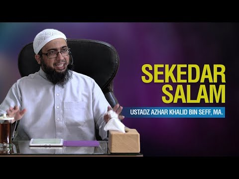 Sekedar Salam - Ustadz Azhar Khalid Bin Seff