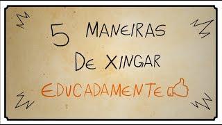 5 MANEIRAS DE XINGAR EDUCADAMENTE