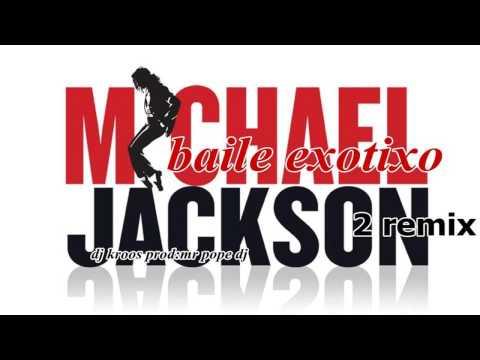BAILE EXÓTICO  MICHAEL JACKSON 2 Remix (  DJ KROSS )