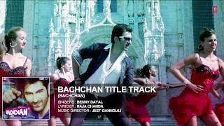Bachchan - Bachchan Title Track (Full Song - Audio)   Benny Dayal   Jeet, Aindrita Ray, Payal Sarkar