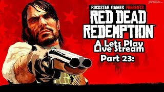 Red Dead Redemption.A Lets Play Live Stream.PART 23:
