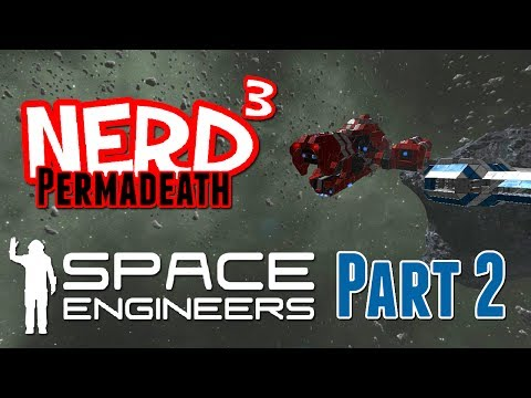 Nerd³ Permadeath - Space Engineers - Part 2