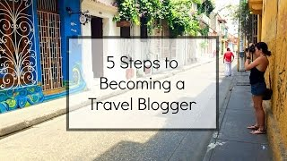 5 Steps to Becoming a Travel Blogger