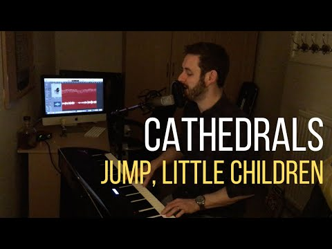 Cathedrals - Jump, Little Children (Chords in description) | Piano & Vocals Cover