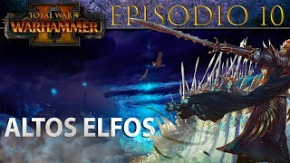 Total War: Warhammer 2 | Campaña ALTOS ELFOS - Episodio 10