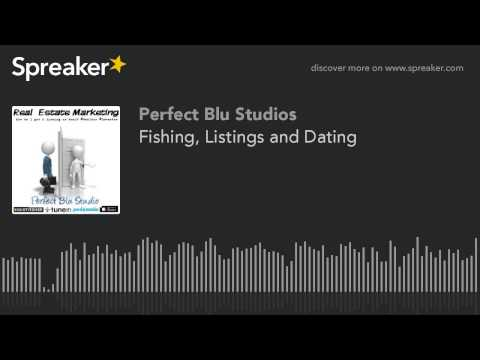 Fishing, Listings and Dating (part 1 of 3)