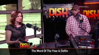Dish Nation - The Word of the Year is Selfie