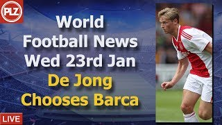 De Jong Chooses Barcelona - Wednesday 23rd January - PLZ World Football News