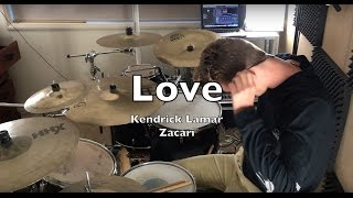 LOVE - Kendrick Lamar Ft. Zacari - Drum Cover