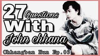 Download Lagu 27 Questions with JOHN CHHANA || CHHANGBAN HUN Ep 03 Gratis STAFABAND