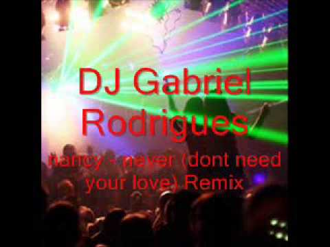 DJ Gabriel Rodrigues   Nancy - Never (dont need your love) Remix...