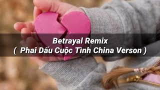 Betrayal Remix - Phai Dấu Cuộc Tình China Verson - 1 hour - Không Quảng Cáo