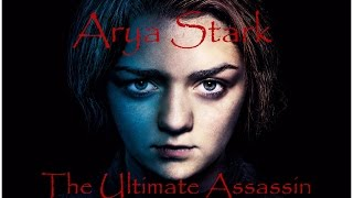 Arya Stark: The Ultimate Assassin (seasons 1-6)
