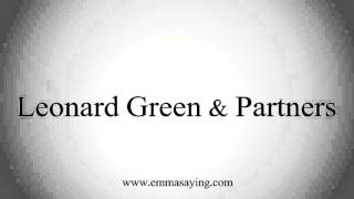 How to Pronounce Leonard Green & Partners