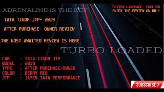 TIGOR JTP[2019]- AFTER PURCHASE OWNER REVIEW- PLZ USE HEADPHONES