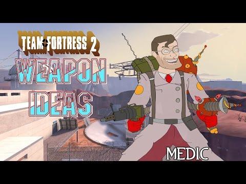 TF2: New Weapon Ideas: Medic