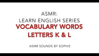 ASMR Learn English Vocabulary Words Letters  K & L ( ASMR, Whisper, Youtube, Video)