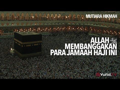 Mutiara Hikmah: Allah Membanggakan Para Jamaah Haji Ini - Ustadz DR Sofyan Fuad Baswedan, MA.