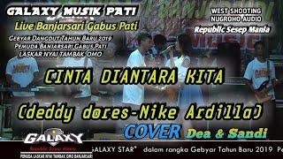 CINTA DIANTARA KITA (NIKE ARDILLA-DEDDY DORES) - COVER GALAXY MUSIK - LIVE BANJARSARI GABUS PATI
