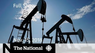 WATCH LIVE: The National for November 15, 2018 — Oil Crisis, Brexit Chaos, At Issue