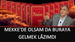 Prof. Dr. Şener Dilek - Emirdağ Lâhikası 1 - Sh195 - Mekke'de Olsam da Buraya Gelmek Lâzımdı